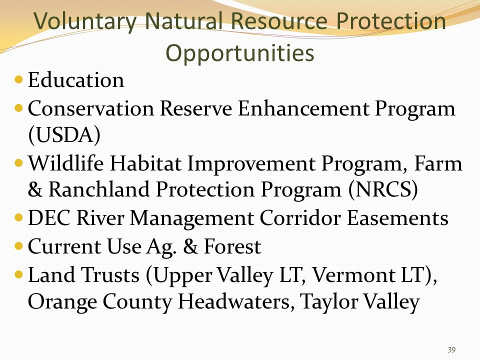 Voluntary Natural Resource Protection Opportunities Education Conservation Reserve Enhancement Program (USDA) Wildlife Habitat Improvement Program, Farm & Ranchland Protection Program (NRCS) DEC River Management Corridor Easements Current Use Ag.
