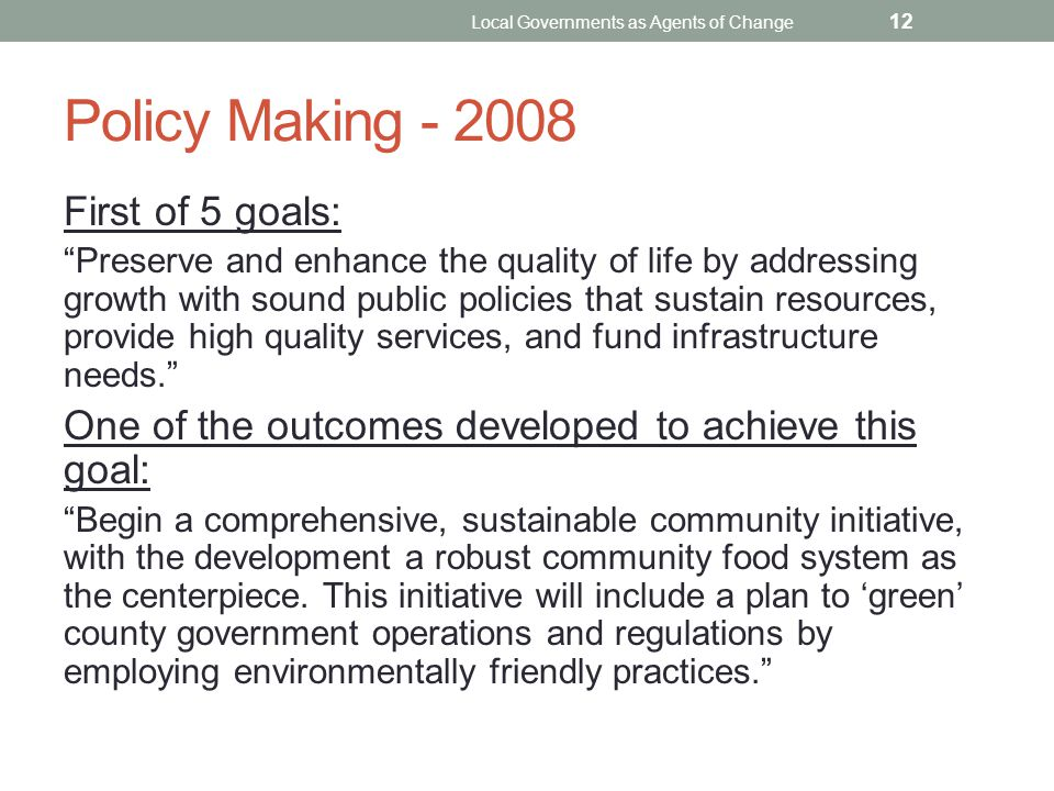 "Policy Making - 2008 First of 5 goals: ""Preserve and enhance the quality of life by addressing growth with sound public policies that sustain resource"