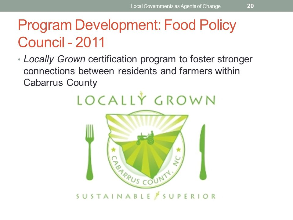 Program Development: Food Policy Council - 2011 Locally Grown certification program to foster stronger connections between residents and farmers withi