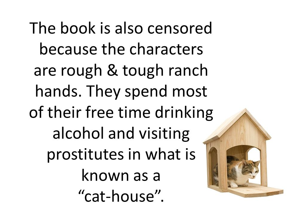 The book is also censored because the characters are rough & tough ranch hands.