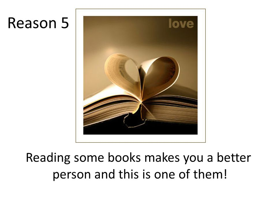 Reading some books makes you a better person and this is one of them! Reason 5