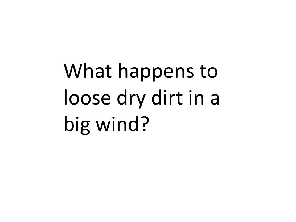 What happens to loose dry dirt in a big wind