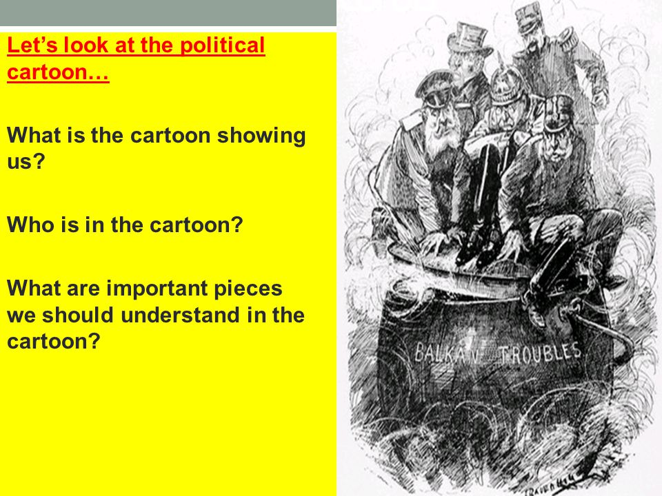 Let's look at the political cartoon… What is the cartoon showing us? Who is in the cartoon? What are important pieces we should understand in the cart
