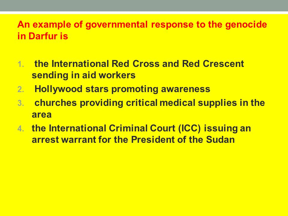 An example of governmental response to the genocide in Darfur is 1. the International Red Cross and Red Crescent sending in aid workers 2. Hollywood s