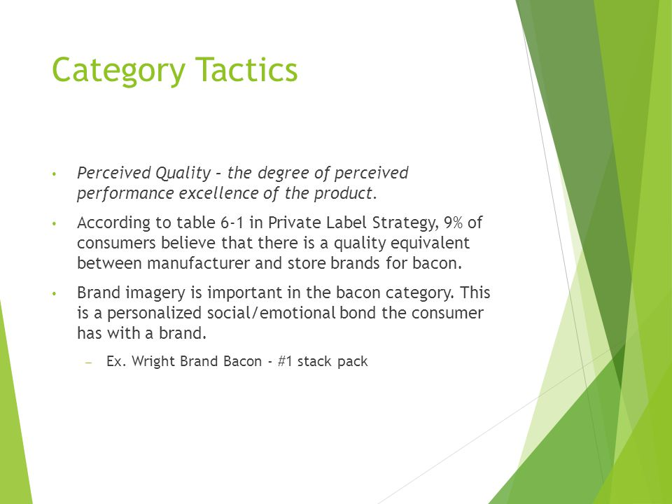 Category Tactics Perceived Quality – the degree of perceived performance excellence of the product.