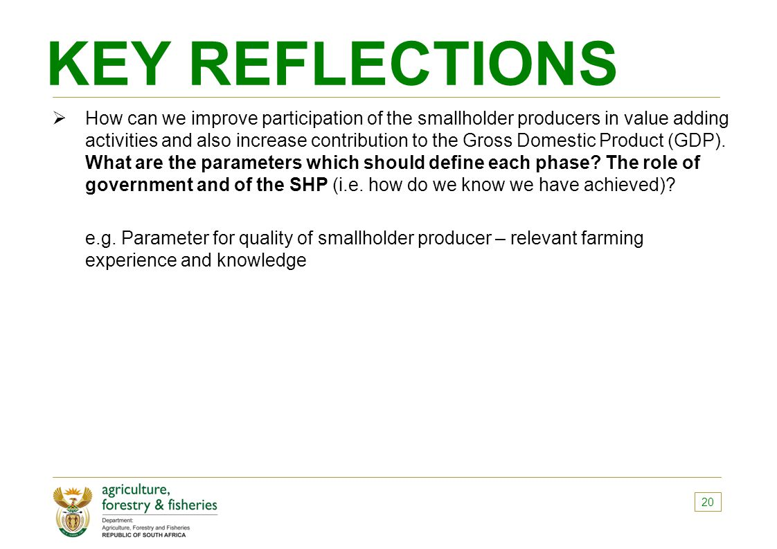 KEY REFLECTIONS  How can we improve participation of the smallholder producers in value adding activities and also increase contribution to the Gross Domestic Product (GDP).