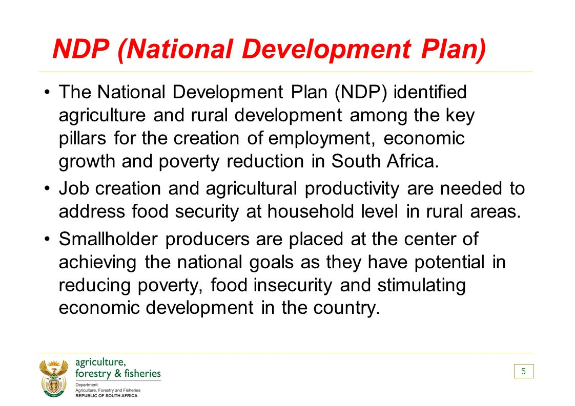 NDP (National Development Plan) The National Development Plan (NDP) identified agriculture and rural development among the key pillars for the creation of employment, economic growth and poverty reduction in South Africa.