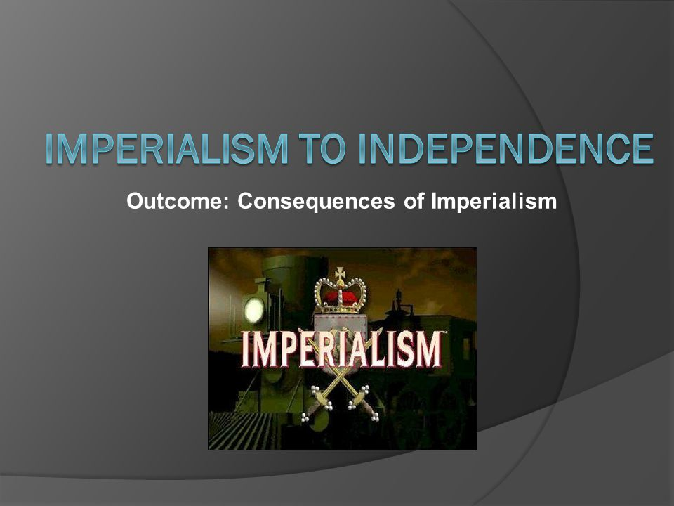 Outcome: Consequences of Imperialism