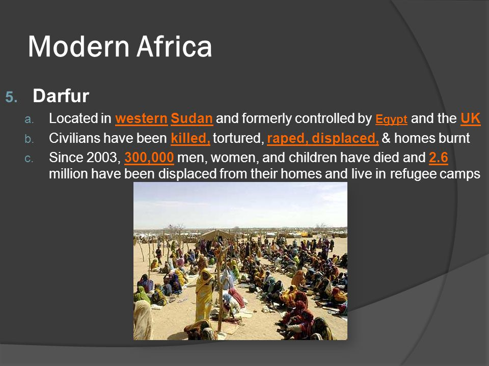 5. Darfur a. Located in western Sudan and formerly controlled by Egypt and the UK b. Civilians have been killed, tortured, raped, displaced, & homes b