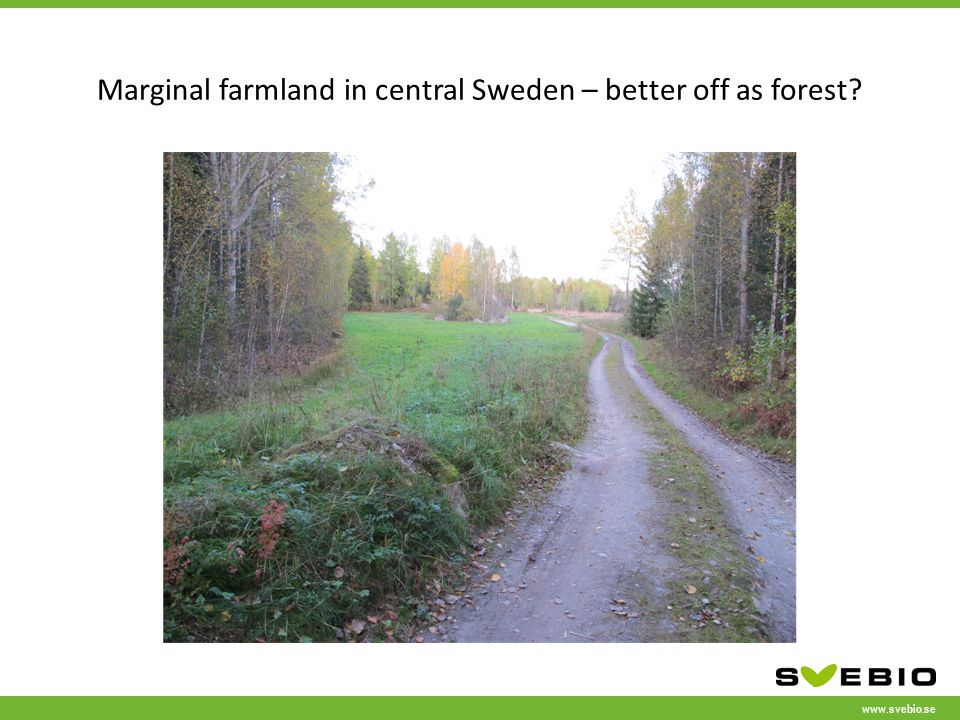www.svebio.se Marginal farmland in central Sweden – better off as forest