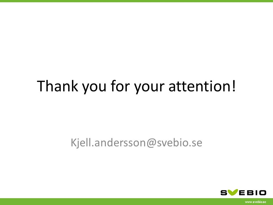 www.svebio.se Thank you for your attention! Kjell.andersson@svebio.se