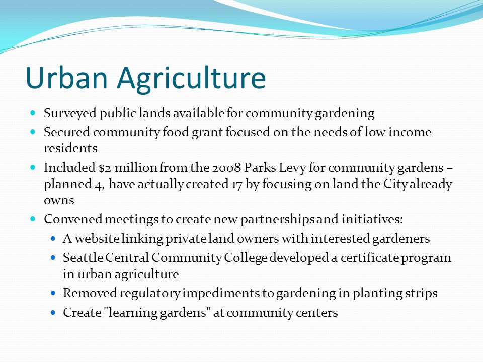Urban Agriculture Surveyed public lands available for community gardening Secured community food grant focused on the needs of low income residents In