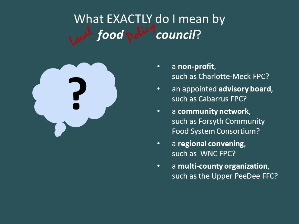 What EXACTLY do I mean by food council. a non-profit, such as Charlotte-Meck FPC.