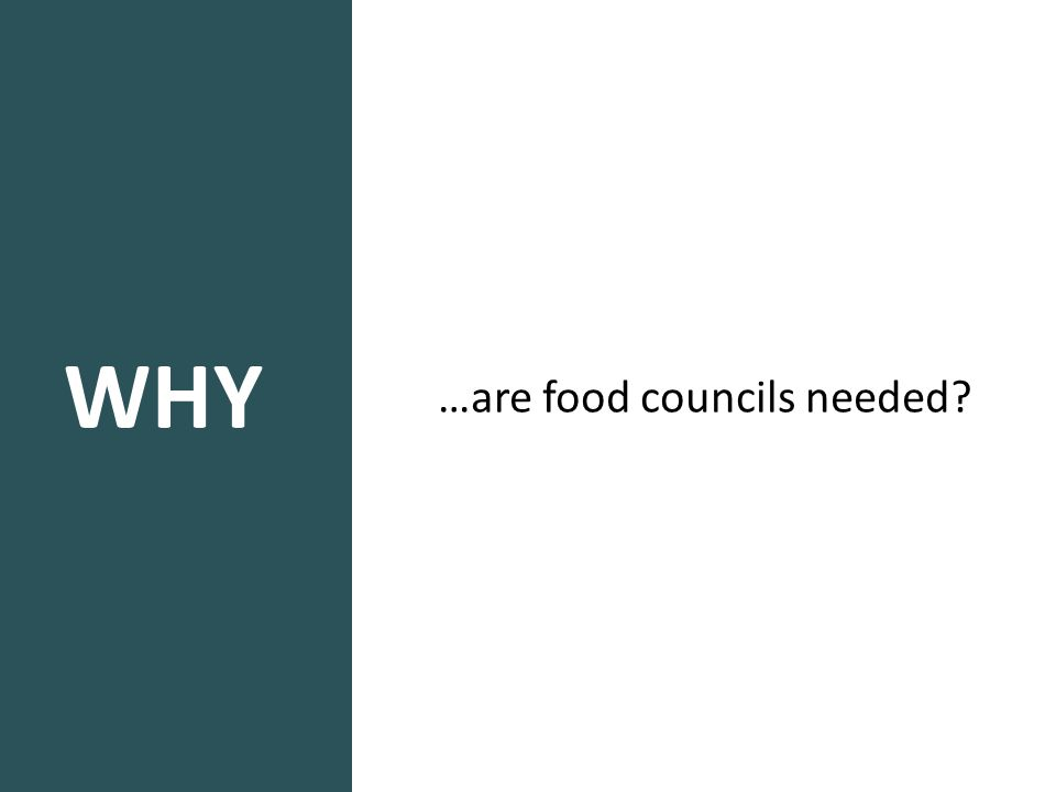 WHY …are food councils needed?