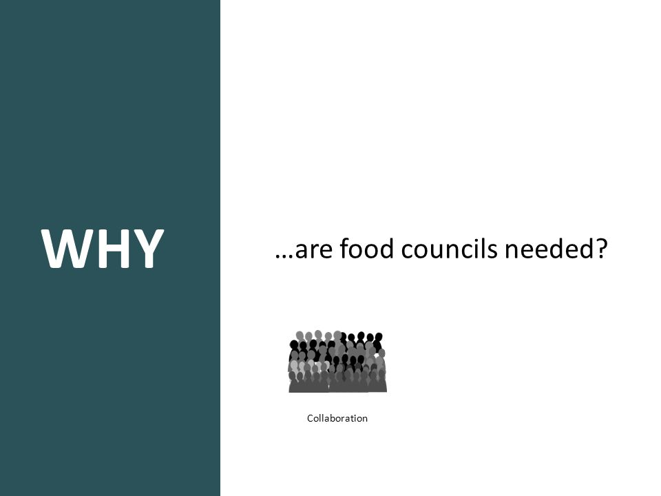 WHY …are food councils needed? Collaboration