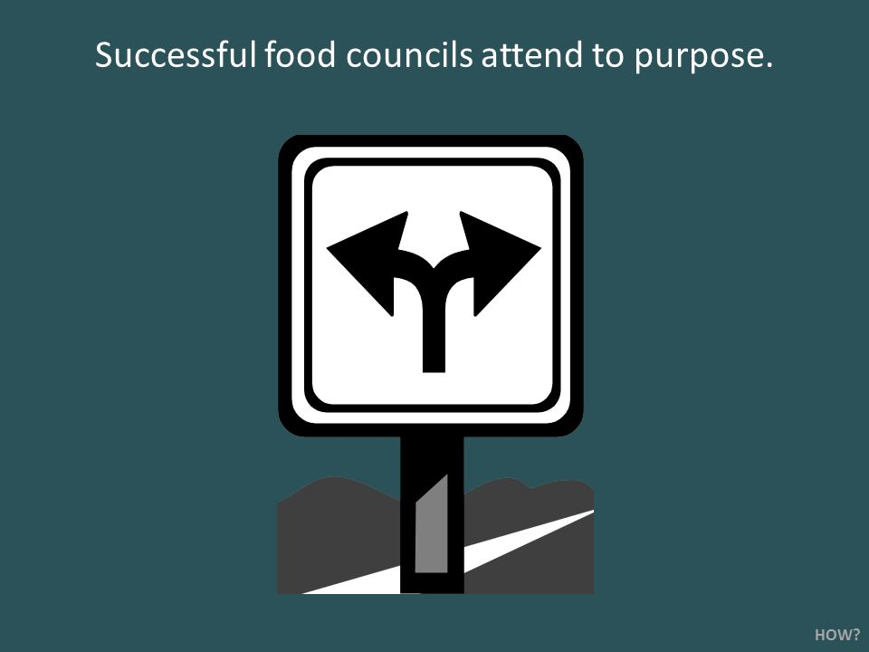 Successful food councils attend to purpose. HOW?