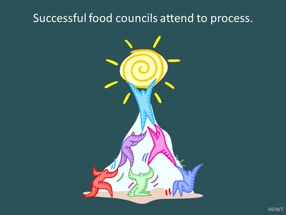 Successful food councils attend to process. HOW?