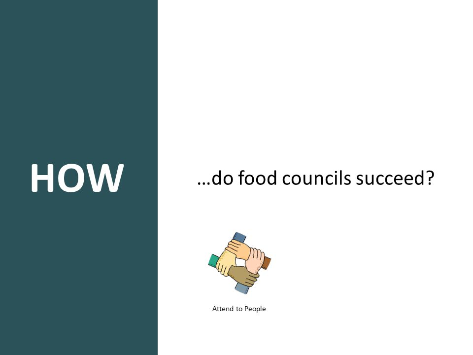 HOW …do food councils succeed? Attend to People