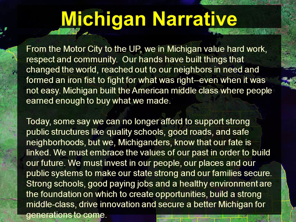 From the Motor City to the UP, we in Michigan value hard work, respect and community.