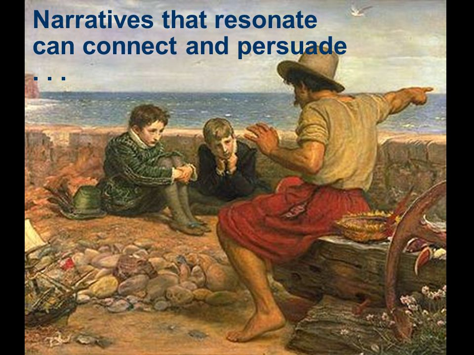 Narratives that resonate can connect and persuade...