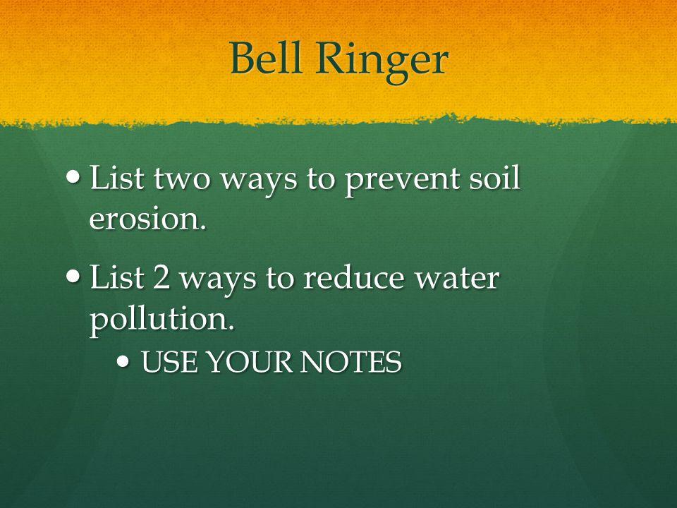 Bell Ringer List two ways to prevent soil erosion.