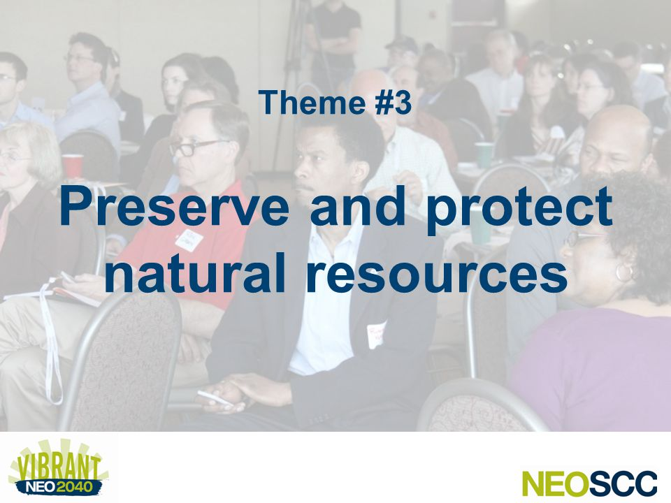 Theme #3 Preserve and protect natural resources