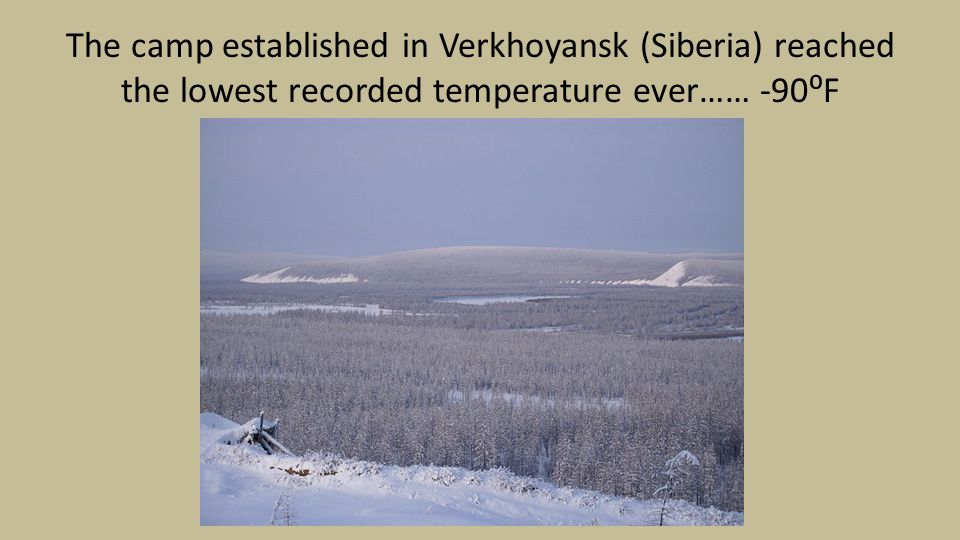 The camp established in Verkhoyansk (Siberia) reached the lowest recorded temperature ever…… -90⁰F