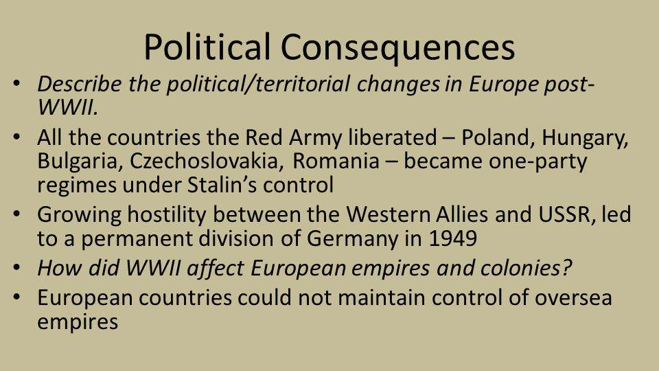 Political Consequences Describe the political/territorial changes in Europe post- WWII.