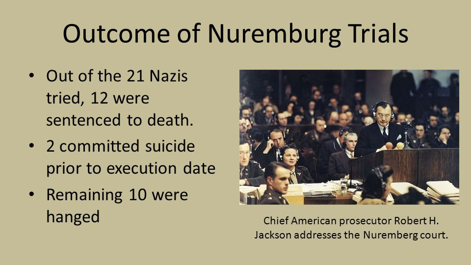 Outcome of Nuremburg Trials Out of the 21 Nazis tried, 12 were sentenced to death.