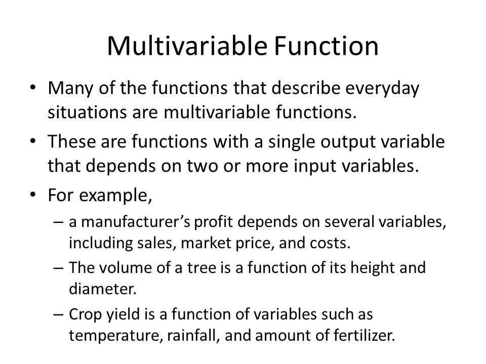 Multivariable Function Many of the functions that describe everyday situations are multivariable functions.