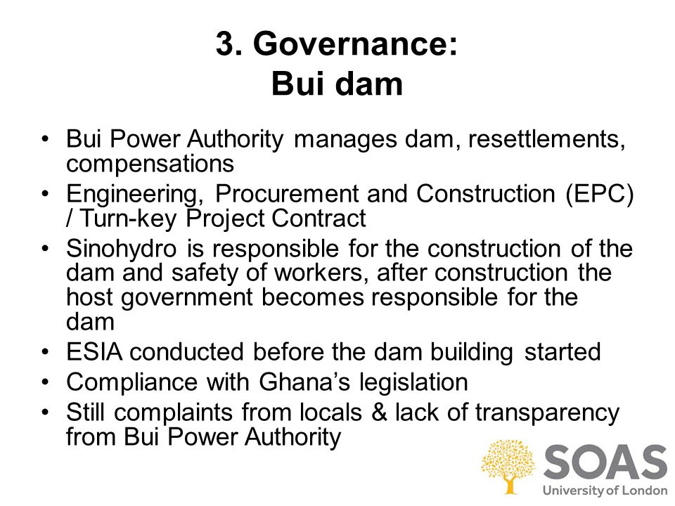 3. Governance: Bui dam Bui Power Authority manages dam, resettlements, compensations Engineering, Procurement and Construction (EPC) / Turn-key Projec