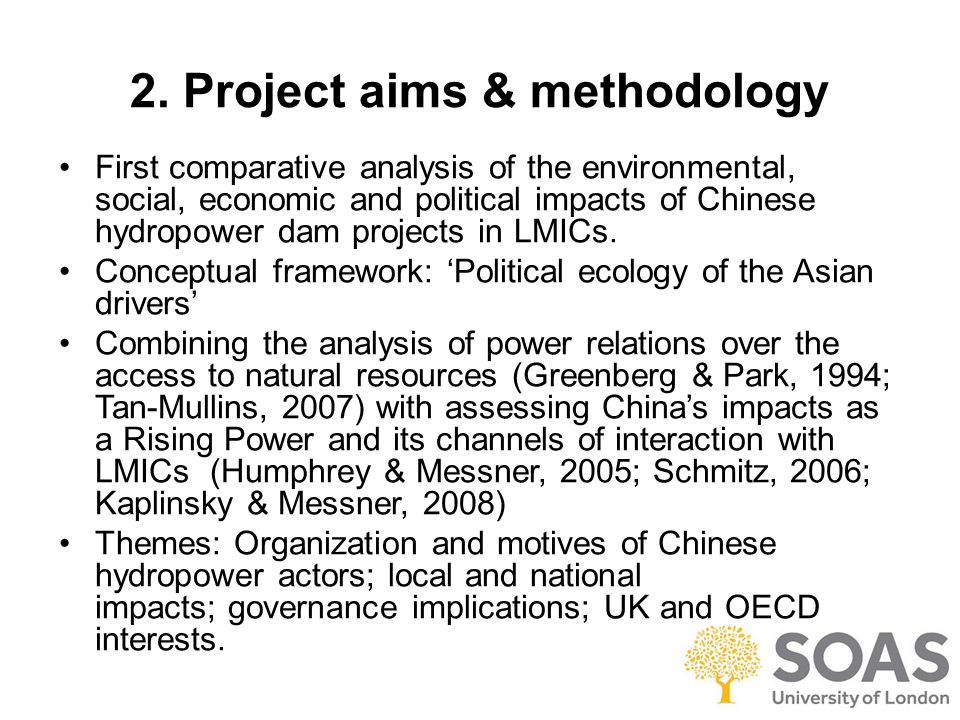 2. Project aims & methodology First comparative analysis of the environmental, social, economic and political impacts of Chinese hydropower dam projec