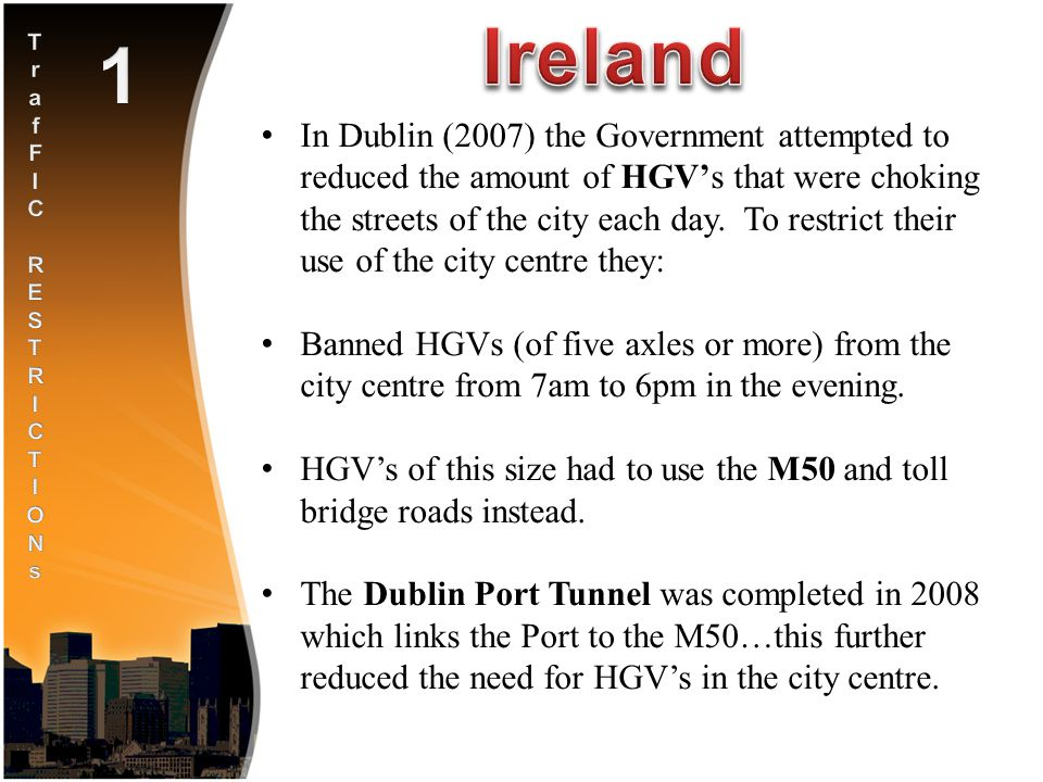 In Dublin (2007) the Government attempted to reduced the amount of HGV's that were choking the streets of the city each day.
