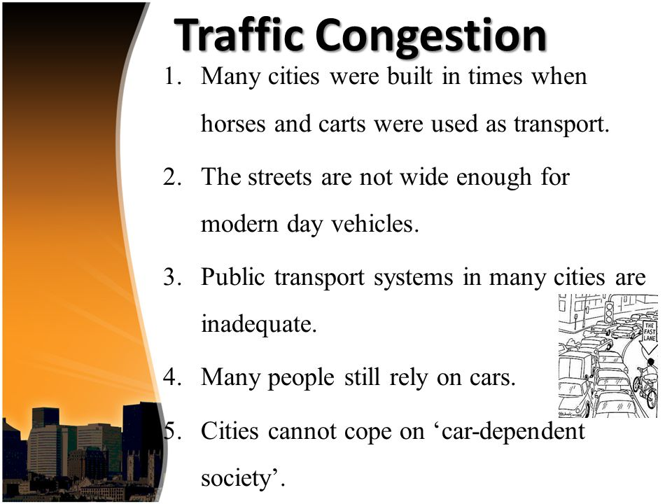 Traffic Congestion 1.Many cities were built in times when horses and carts were used as transport.