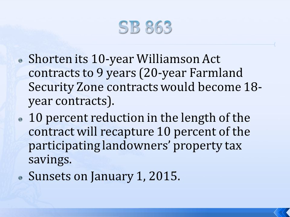  Shorten its 10-year Williamson Act contracts to 9 years (20-year Farmland Security Zone contracts would become 18- year contracts).