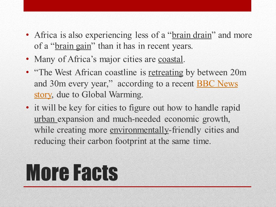 More Facts Africa is also experiencing less of a brain drain and more of a brain gain than it has in recent years.