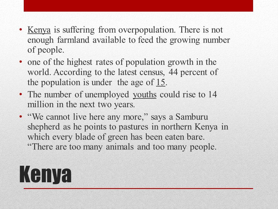 Kenya Kenya is suffering from overpopulation.