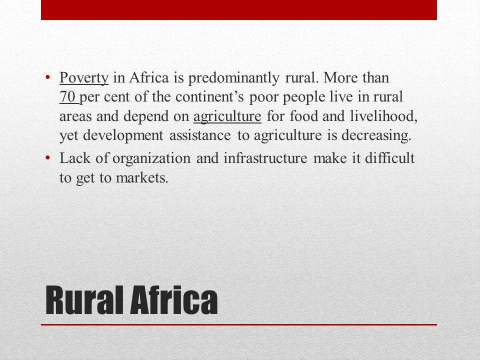 Rural Africa Poverty in Africa is predominantly rural.