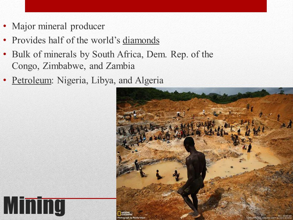 Mining Major mineral producer Provides half of the world's diamonds Bulk of minerals by South Africa, Dem.