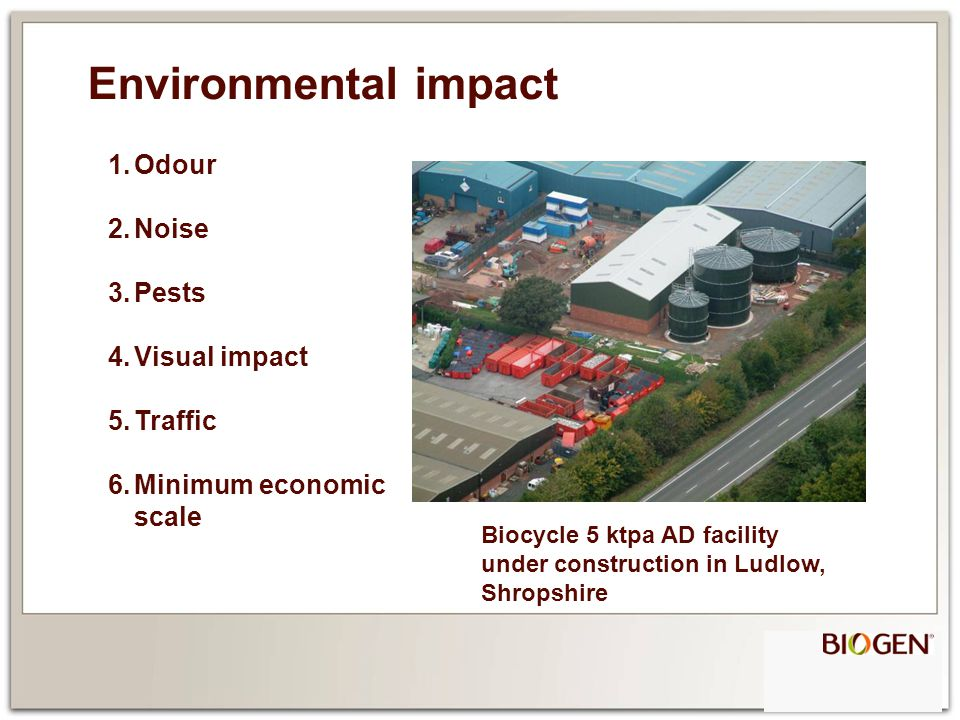 Biocycle 5 ktpa AD facility under construction in Ludlow, Shropshire 1.Odour 2.Noise 3.Pests 4.Visual impact 5.Traffic 6.Minimum economic scale Environmental impact