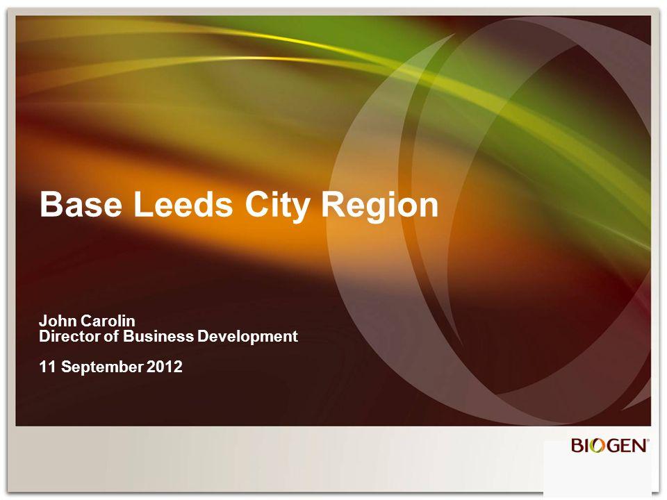 Base Leeds City Region John Carolin Director of Business Development 11 September 2012