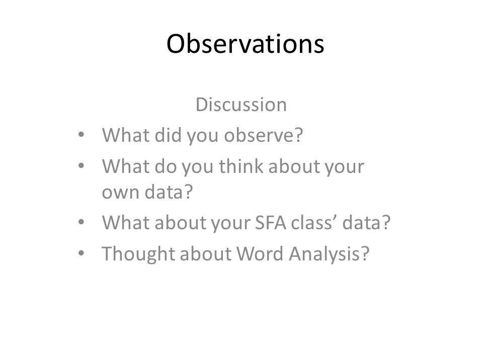 Observations Discussion What did you observe. What do you think about your own data.