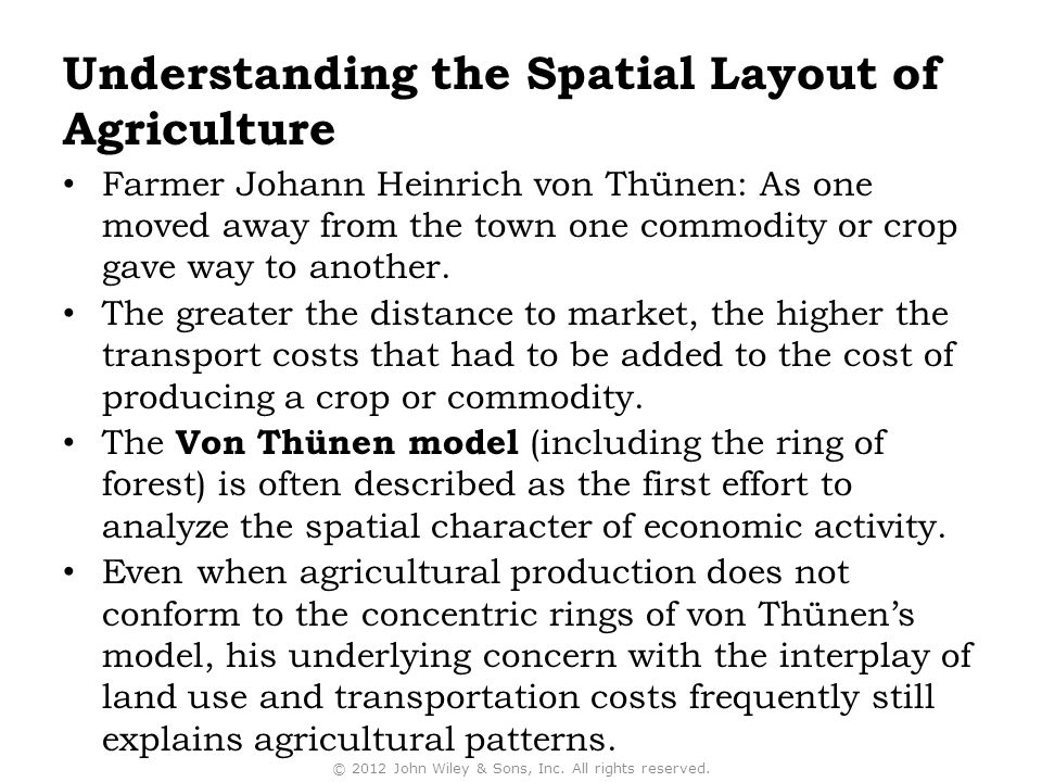 Understanding the Spatial Layout of Agriculture Farmer Johann Heinrich von Thünen: As one moved away from the town one commodity or crop gave way to a