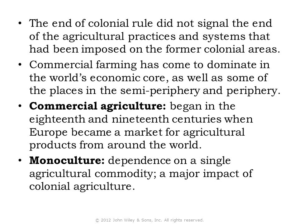 The end of colonial rule did not signal the end of the agricultural practices and systems that had been imposed on the former colonial areas. Commerci