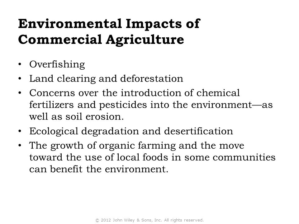 Environmental Impacts of Commercial Agriculture Overfishing Land clearing and deforestation Concerns over the introduction of chemical fertilizers and