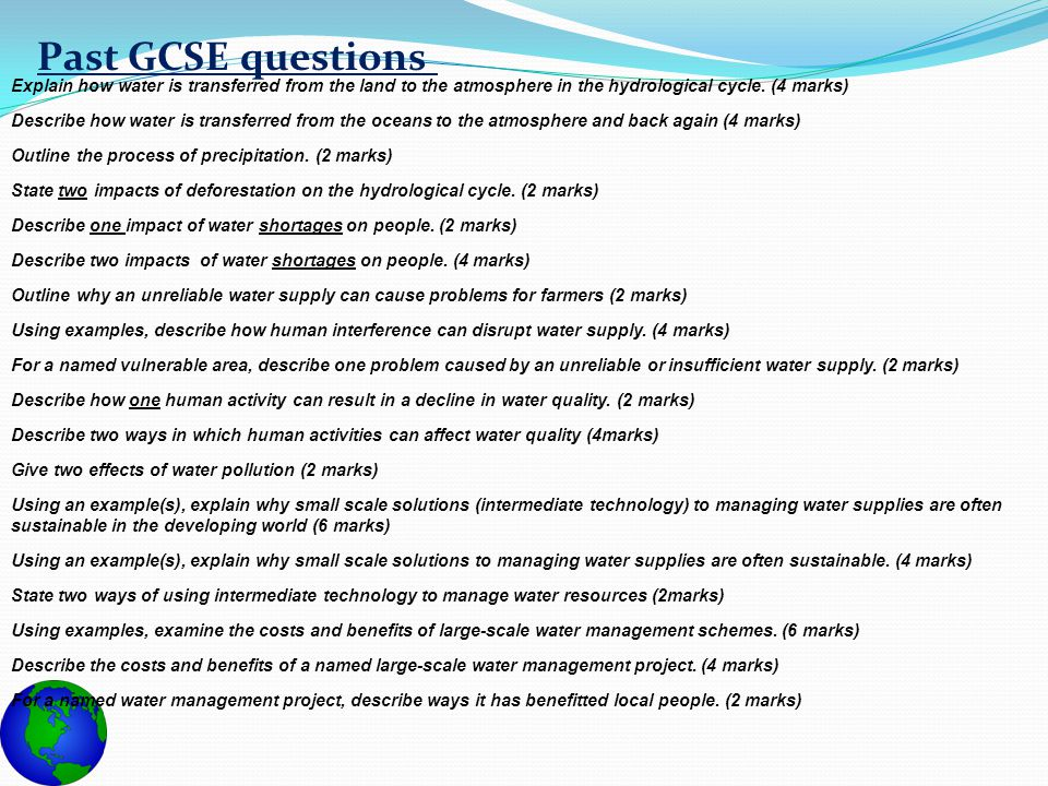 Past GCSE questions Explain how water is transferred from the land to the atmosphere in the hydrological cycle. (4 marks) Describe how water is transf