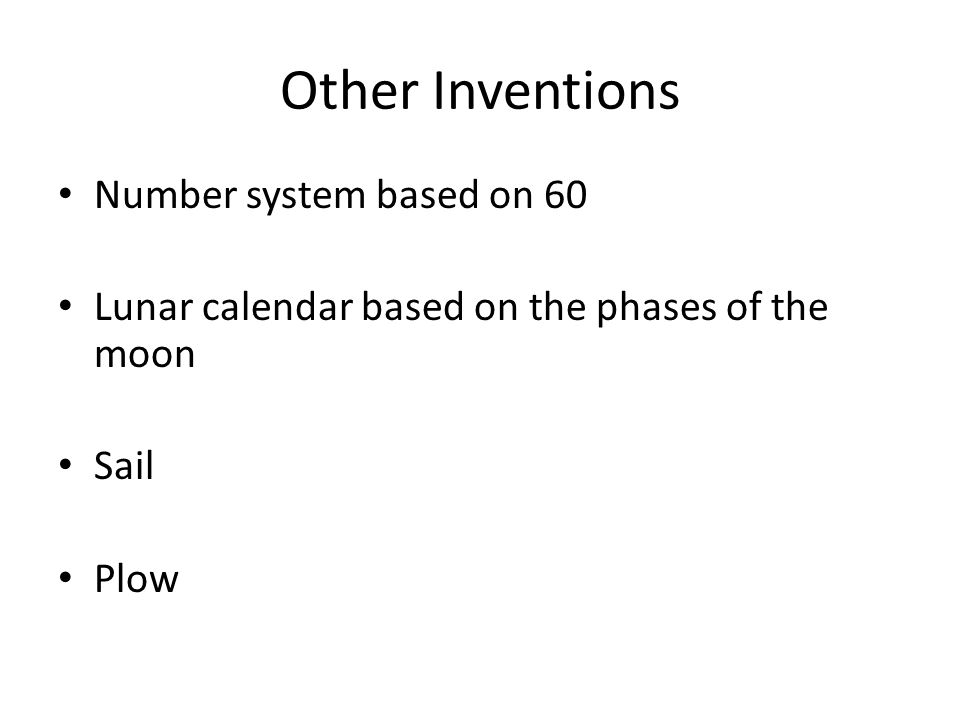 Other Inventions Number system based on 60 Lunar calendar based on the phases of the moon Sail Plow