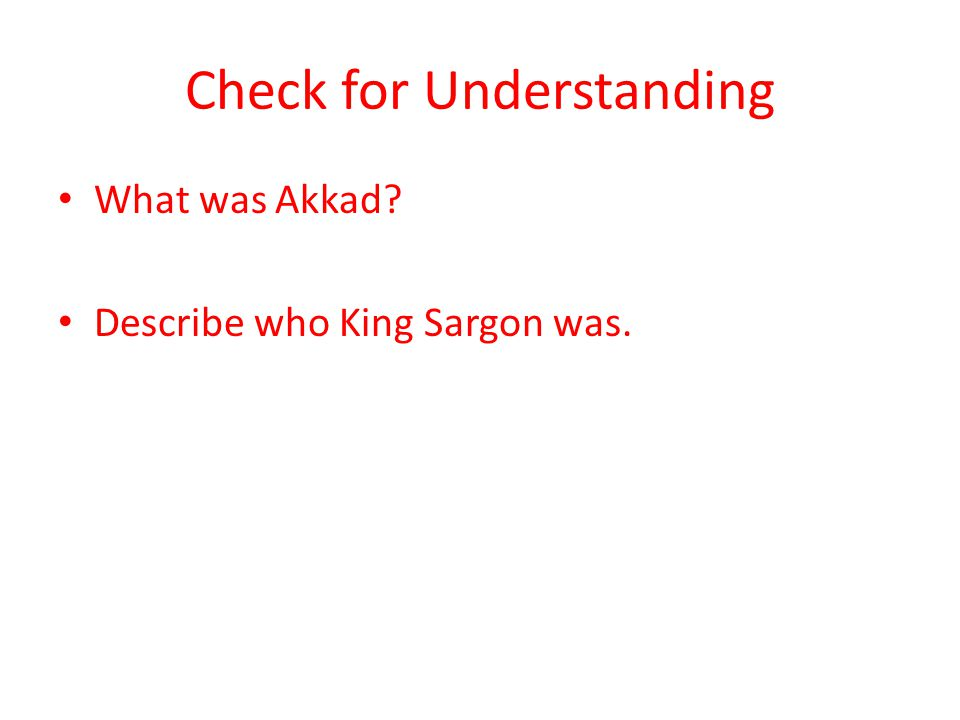 Check for Understanding What was Akkad? Describe who King Sargon was.