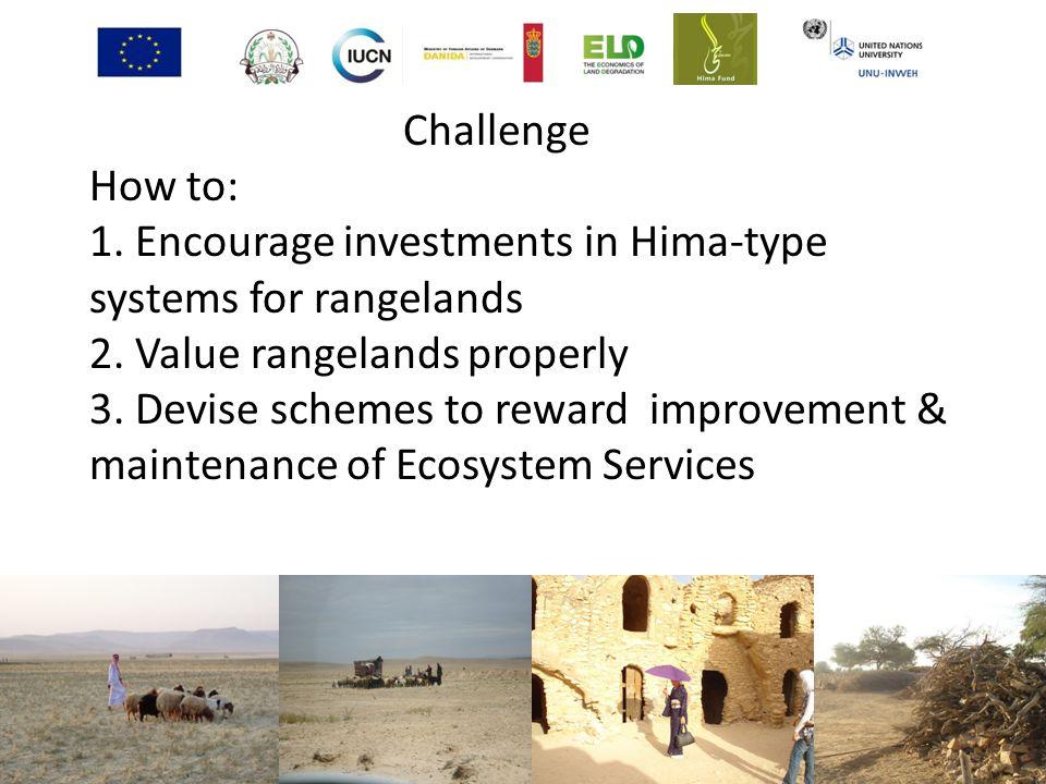 Challenge How to: 1. Encourage investments in Hima-type systems for rangelands 2. Value rangelands properly 3. Devise schemes to reward improvement &