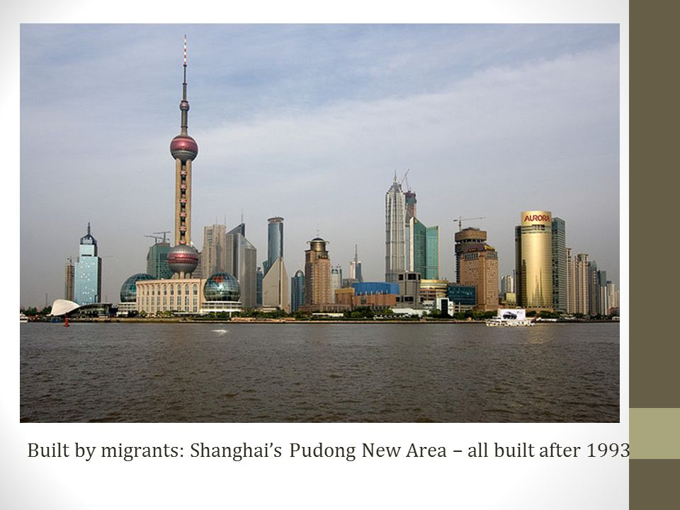 Built by migrants: Shanghai's Pudong New Area – all built after 1993